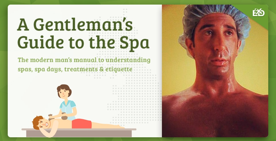 A Gentleman's Guide to the Spa: The modern man's manual to understanding spas, spa days, treatments & etiquette