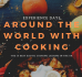 Around the World with Cooking