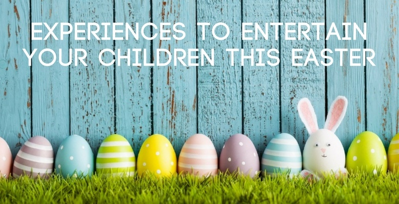 Experiences To Entertain Your Children This Easter