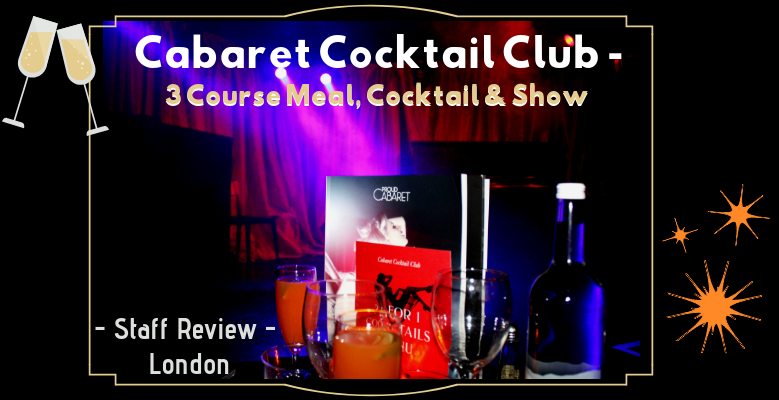 Staff Review: London Cabaret Cocktail Club - 3 Course Meal, Cocktail and Show