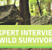 Expert Interview: Wild Survivor