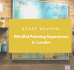 Staff Review: Mindful Painting Experience in London