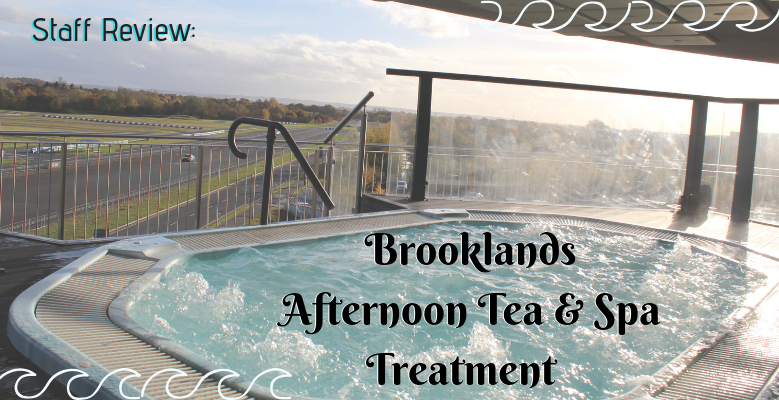 Staff Review: Brooklands Afternoon Tea and Spa Treatment