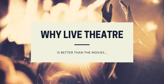 Why Live Theatre is Better Than the Movies