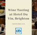 Staff Review: Hotel Du Vin Wine Tasting in Brighton
